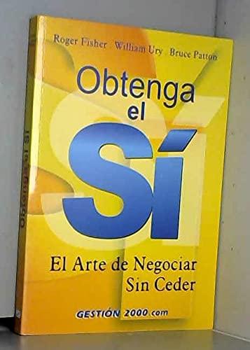 9788480887465: Obtenga El Si. El Arte De Negociar Sin Ceder