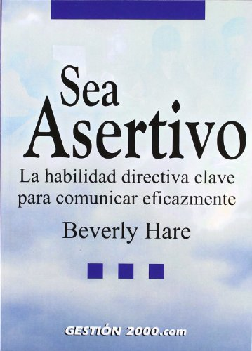 9788480888677: Sea asertivo: La habilidad directiva clave para comunicar eficazmente