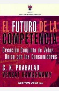 9788480889797: El futuro de la competencia: Creación conjunta de valor único con los consumidores (HARVARD BUSINESS SCHOOL PRESS)