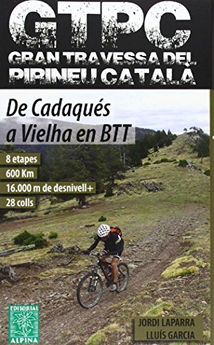 9788480905152: GTPC Gran Travessa del Pirineu Català. De Cadaqués a Vielha en BTT. Alpina Editorial.