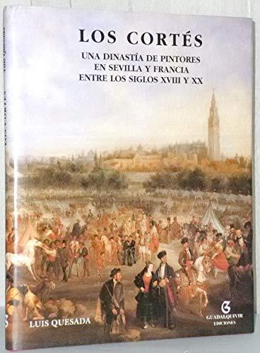 9788480931007: Los Cortés: una dinastia de pintores en Sevilla y Francia entre los siglos XVIII y XX
