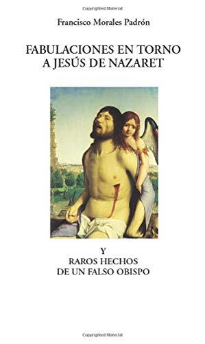 Fabulaciones en Torno a Jesus De Nazaret: Padron, Francisco Morales