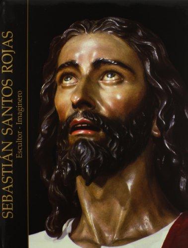 9788480931380: Sebastian Santos Rojas: Escultor-Imaginero (Spanish Edition)