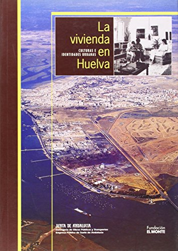 9788480950763: La vivienda en Huelva : culturas e identidades urbanas