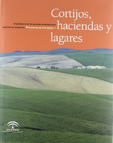9788480954532: Cortijos, Haciendas y Lagares: Arquitectura de Las Grandes Explotaciones Agrarias de Andalucia, Provincia de Cordoba (Spanish Edition)