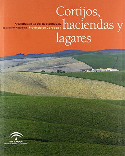 9788480954549: Cortijos, Haciendas y Lagares: Arquitectura de Las Grandes Explotaciones Agrarias de Andalucia, Provincia de Cordoba (Spanish Edition)