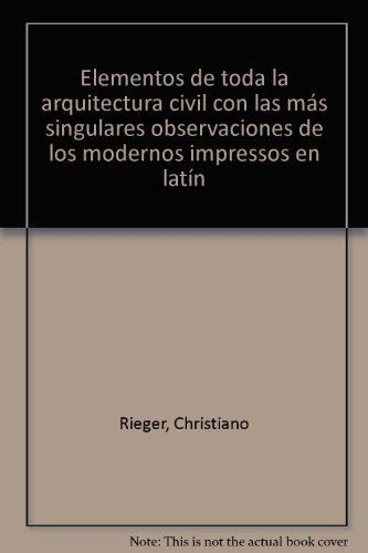 9788480955331: Elementos de toda la arquitectura civil con las más singulares observaciones de los modernos impressos en latín