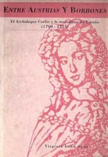 9788480960014: Entre Austrias y Borbones: El Archiduque Carlos y la monarquía de España, 1700-1714 (Spanish Edition)