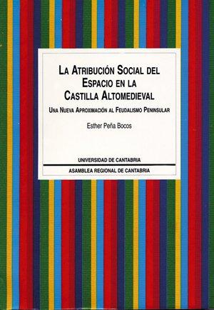 9788481021011: La atribución social del espacio en la Castilla altomedieval: Una nueva aproximación al feudalismo peninsular (Historia)