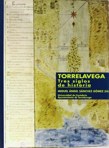9788481021110: Torrelavega, tres siglos de historia.: Análisis de un crecimiento desequilibrado