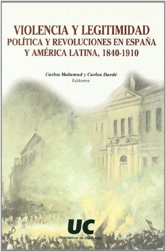 VIOLENCIA Y LEGITIMIDAD POLITICA Y REVOLUCIONES EN: MALAMUD, C. /