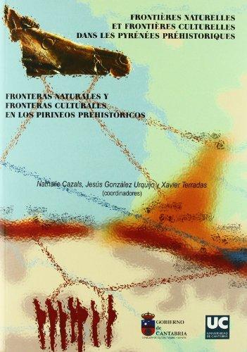 FRONTIERES NATURELLES ET FRONTIERES CULTURELLES DANS LES PYRENEES PREHISTORIQUES / FRONTERAS NATURALES Y FRONTERAS CULTU - CAZALS, N. / J. GONZALEZ URQUIJO / X. TERRADAS, EDS.