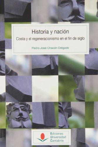 9788481026528: Historia y nación. Costa y el regeneracionismo en el fin del siglo.
