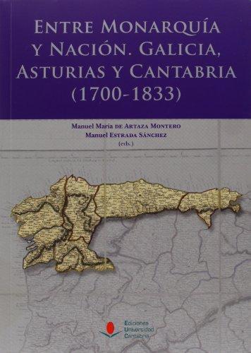 Entre Monarquía y Nación: Galicia, Asturias y Cantabria (1700-1833): Varios Autores