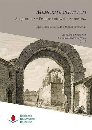 Memoriae civitatum: arqueología y epigrafía de la: Alicia Ruiz-Gutiérrez; Carolina