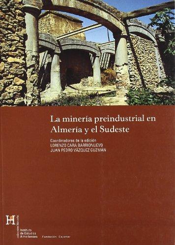 9788481084177: Mineria Preindustrial En Almeria Y El Sudeste
