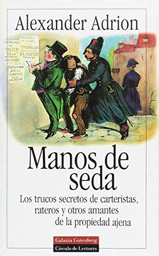 9788481090475: Manos de seda : los trucos secretos de carteristas, rateros y otros amntes de la propiedad ajena