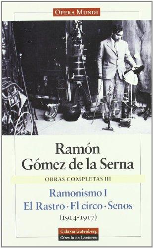 OBRAS COMPLETAS. III. RAMONISMO I. EL RASTRO, EL CIRCO, SENOS (1914-1917). - GOMEZ DE LA SERNA, Ramón.