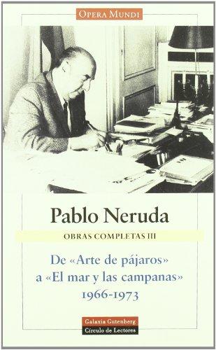 OBRAS COMPLETAS III. De 'Arte de pájaros': Pablo Neruda