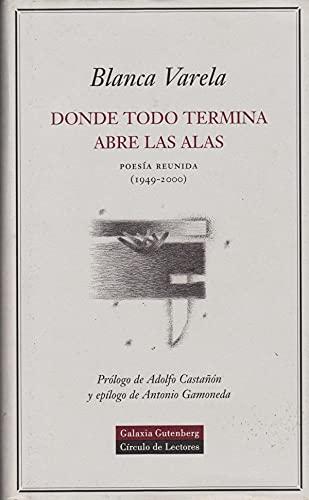 9788481093391: Donde Todo Termina Abre Las Alas - Poesia Reunida (1949-2000)