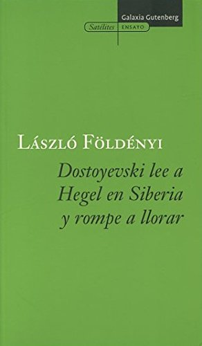 9788481095791: Dostoyevski Lee a Hegel En Siberia Y Rompe a Llorar / Dostoyevski Reads to Hegel in Siberia and Starts Crying (Satelites) (Spanish Edition)