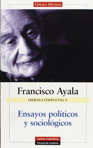 FRANCISCO AYALA OBRAS COMPLETAS V - ENSAYOS POLÍTICOS Y SOCIOLÓGICOS. - AYALA , FRANCISCO