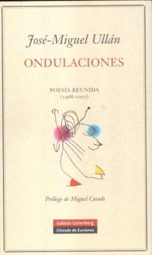 9788481096972: Ondulaciones/ Undulations: Poesia Reunida (1968-2007)/ Complete Poetry (1968-2007) (Spanish Edition)