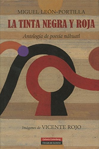 9788481097184: La tinta negra y roja / The Black and Red Ink: Antologia de poesia Nahuatl / Nahuatl Poetic Anthology (Spanish Edition)