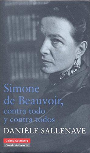 SIMONE DE BEAUVOIR: Contra todo y contra: SALLENAVE, DANIELLE