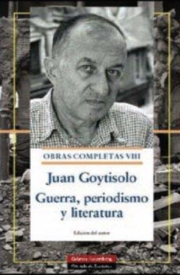 OBRAS COMPLETAS VIII. Guerra, periodismo y literatura: Juan Goytisolo