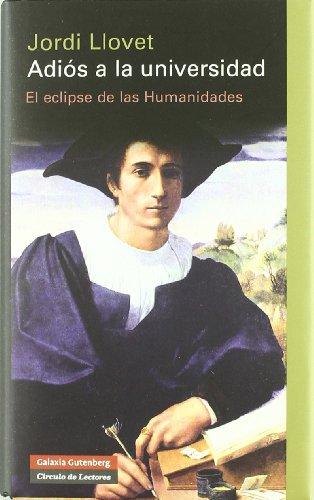 9788481099157: Adiós a la universidad: El eclipse de las Humanidades (Ensayo)