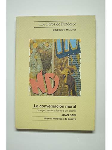 9788481120387: La conversacion mural : ensayo para una lectura del graffiti
