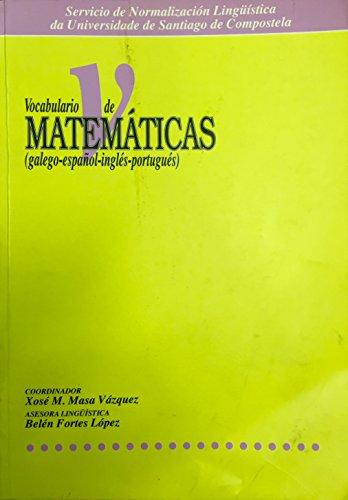 9788481213690: Vocabulario de matemáticas : galego-español-inglés-portugués / Xosé M. Masa Vázquez, coordinador ; asesora lingüística, Belén Fortes López ; ... [et al.] (Colección Vocabularios temáticos)