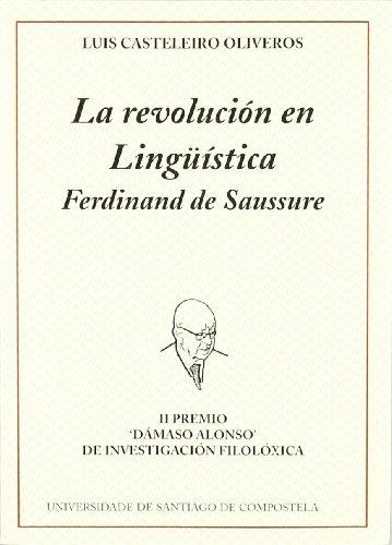 LA REVOLUCION EN LINGUISTICA. FERDINAND DE SAUSSURE: CASTELEIRO OLIVEROS, L.