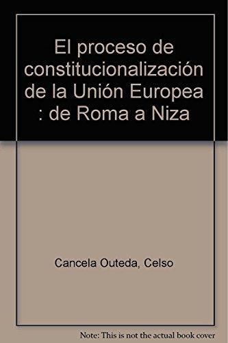 9788481218893: El proceso de constitucionalización de la Unión Europea : de Roma a Niza