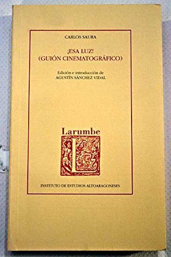 Esa luz!: (guion cinematografico) (Larumbe) (Spanish Edition): Saura, Carlos