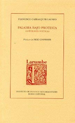 Palabra bajo protesta: Antologia poetica (Larumbe) (Spanish: Carrasquer, Francisco