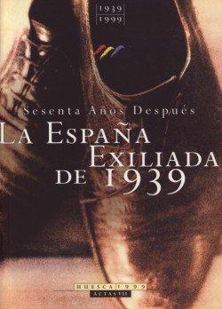 La España exiliada de 1939. - Congreso Setenta años después Pural (7º. 1999. Huesca)