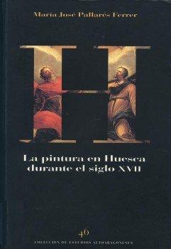La pintura en Huesca durante el siglo XVII - PALLARES FERRER, Mª José