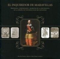 9788481272253: El Inquiridor de Maravillas: Prodigios, Curiosidades y Secretos de La Naturaleza En La Espana de Vicencio Juan de Lastanosa