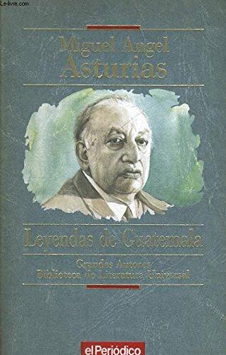 LEYENDAS DE GUATEMALA: MIGUEL ANGEL ASTURIAS