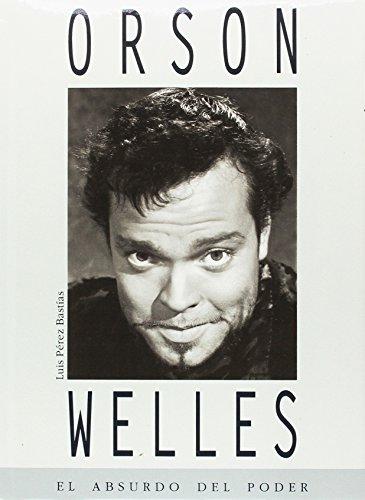 9788481350609: Orson Welles El Absurdo Del Poder