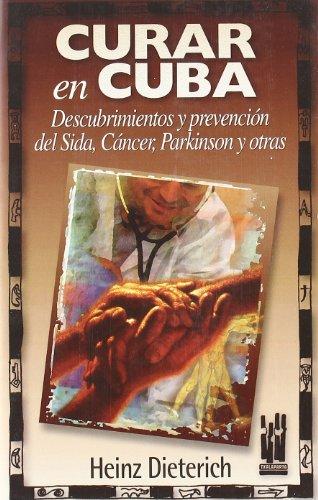 9788481361049: CURAR EN CUBA: Descubrimientos y prevención del sida, cáncer, parkinson y otras (CUERPO Y MENTE)