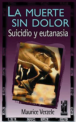 LA MUERTE SIN DOLOR: Suicidio y eutanasia: Maurice Verzele