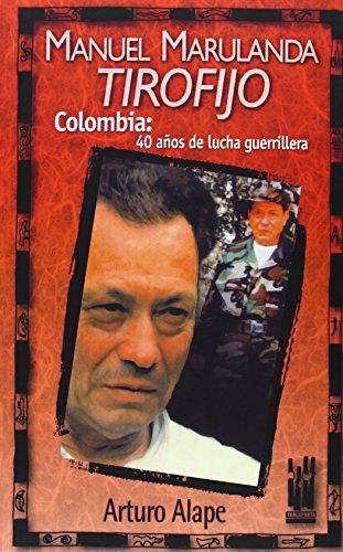 MANUEL MARULANDA 'TIROFIJO'. Colombia: 40 años de luchas guerrilleras: Arturo ...
