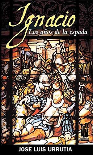 Ignacio : los años de la espada: Urrutia López, José