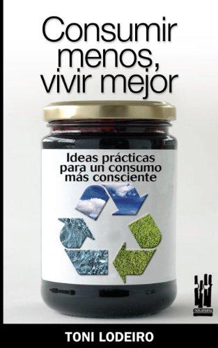 9788481365153: CONSUMIR MENOS VIVIR MEJOR IDEAS PRACTICAS PARA UN CONSUMO CONSC