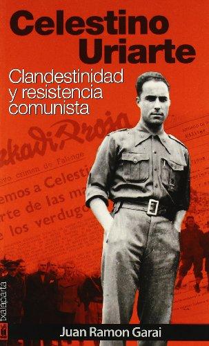 9788481365245: Celestino Uriarte: Clandestinidad y resistencia comunista (ORREAGA)