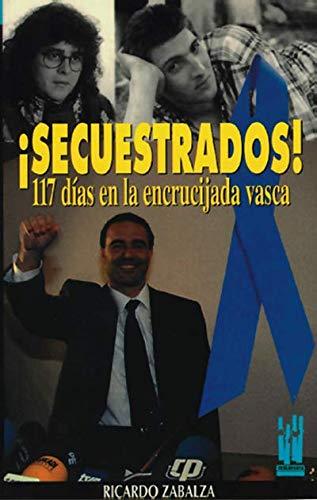 9788481369052: Secuestrados!: 117 dias en la encrucijada vasca (Orreaga) (Spanish Edition)