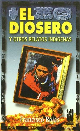 9788481369458: El diosero: Y otros relatos indígenas (Spanish Edition)